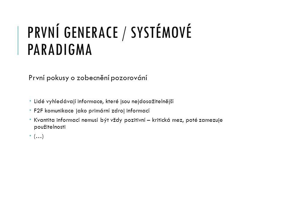 """DRUHÁ GENERACE / NA UŽIVATELE ZAMĚŘENÉ PARADIGMA Dervin & Nilan (1986) Studie založená na přehledu výzkumů informačního chování 1978- 1986 (ARIST review on information needs and uses literature) Systémové paradigma: """"Jak veřejnost využívá knihovnu pro osobní rozvoj."""