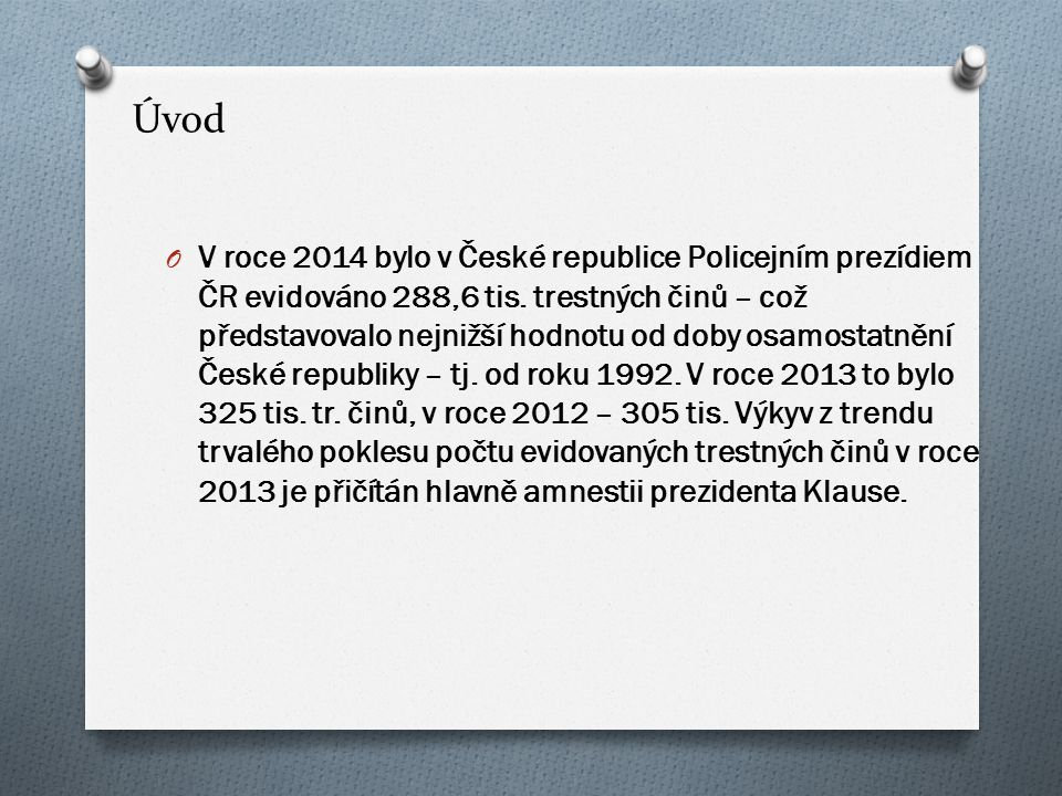 Vývoj O Nejvyšší hodnoty evidovaných trestných činů byly v ČR dosaženy v letech 1998 a 1999, a to více než 425 tisíc trestných činů ročně - od té doby dochází k trvalému a postupnému poklesu úrovně kriminality až na současných zhruba 300 tisíc trestných činů ročně, což představuje cca 70 % z nejvyšší v ČR dosažené hodnoty evidované kriminality (avšak současně to je více než dvojnásobek hodnot před rokem 1989).