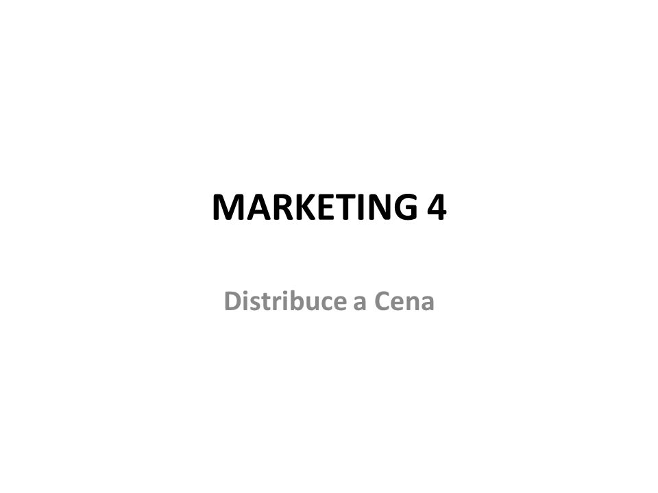 MARKETING 4 Distribuce a Cena