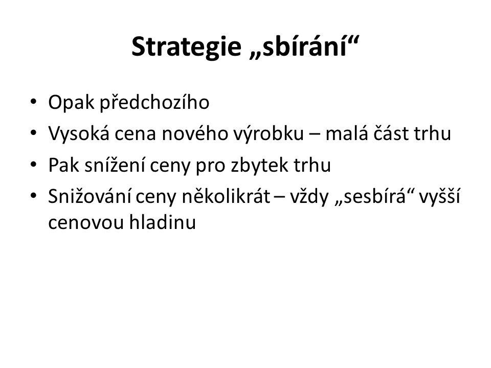 """Strategie """"sbírání"""" Opak předchozího Vysoká cena nového výrobku – malá část trhu Pak snížení ceny pro zbytek trhu Snižování ceny několikrát – vždy """"se"""