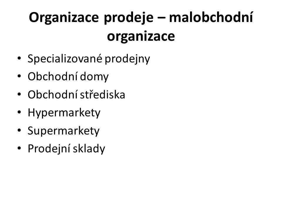 Organizace prodeje – malobchodní organizace Specializované prodejny Obchodní domy Obchodní střediska Hypermarkety Supermarkety Prodejní sklady