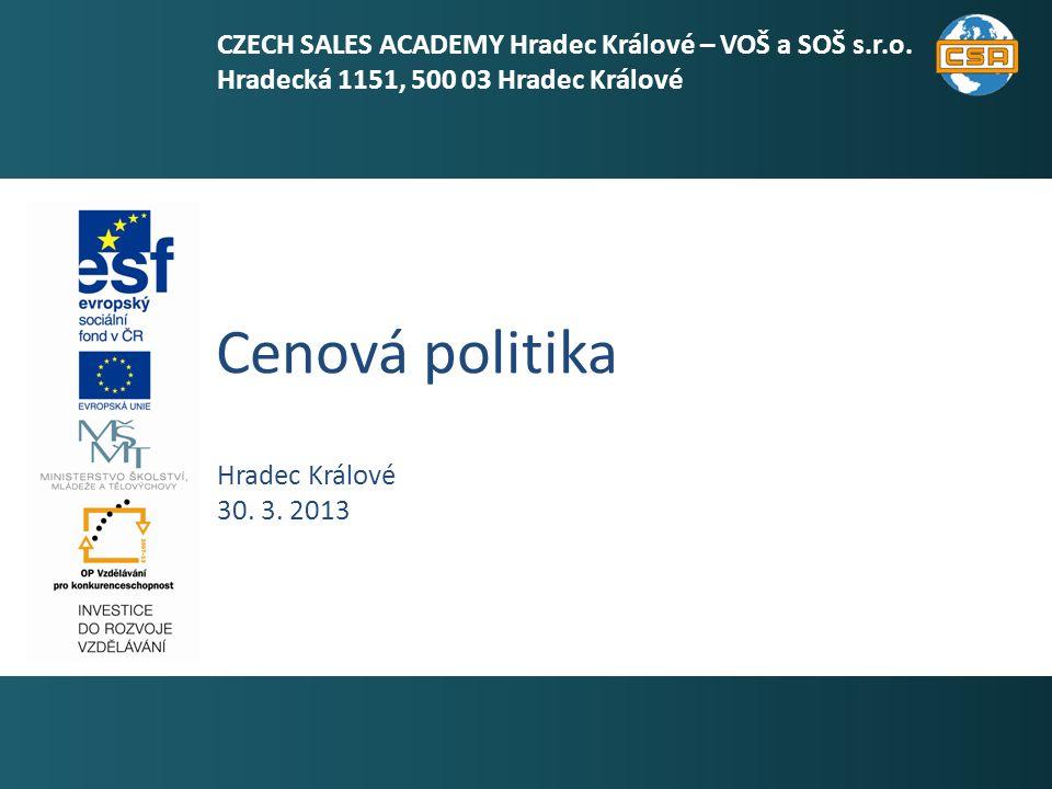 Cenová politika 1 Hradec Králové 30.3. 2013 CZECH SALES ACADEMY Hradec Králové – VOŠ a SOŠ s.r.o.