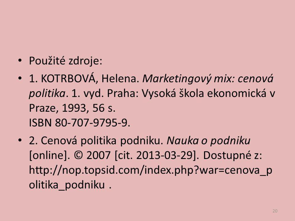 Použité zdroje: 1. KOTRBOVÁ, Helena. Marketingový mix: cenová politika.
