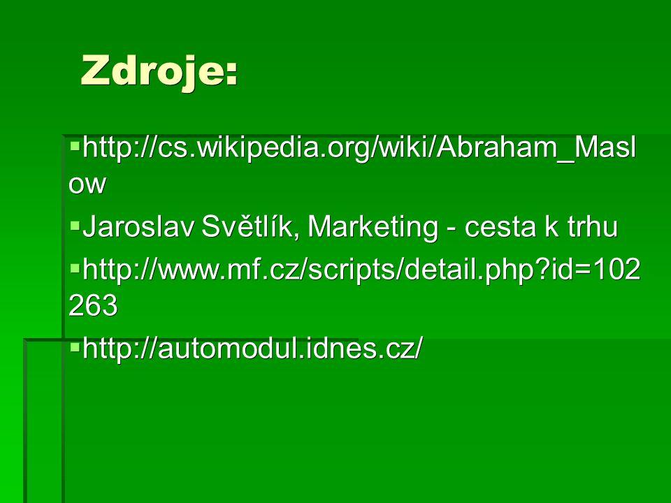 Zdroje: Zdroje:  http://cs.wikipedia.org/wiki/Abraham_Masl ow  Jaroslav Světlík, Marketing - cesta k trhu  http://www.mf.cz/scripts/detail.php id=102 263  http://automodul.idnes.cz/