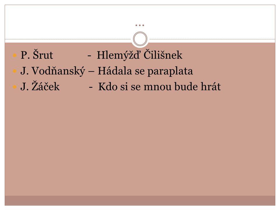 … P. Šrut - Hlemýžď Čilišnek J. Vodňanský – Hádala se paraplata J. Žáček - Kdo si se mnou bude hrát