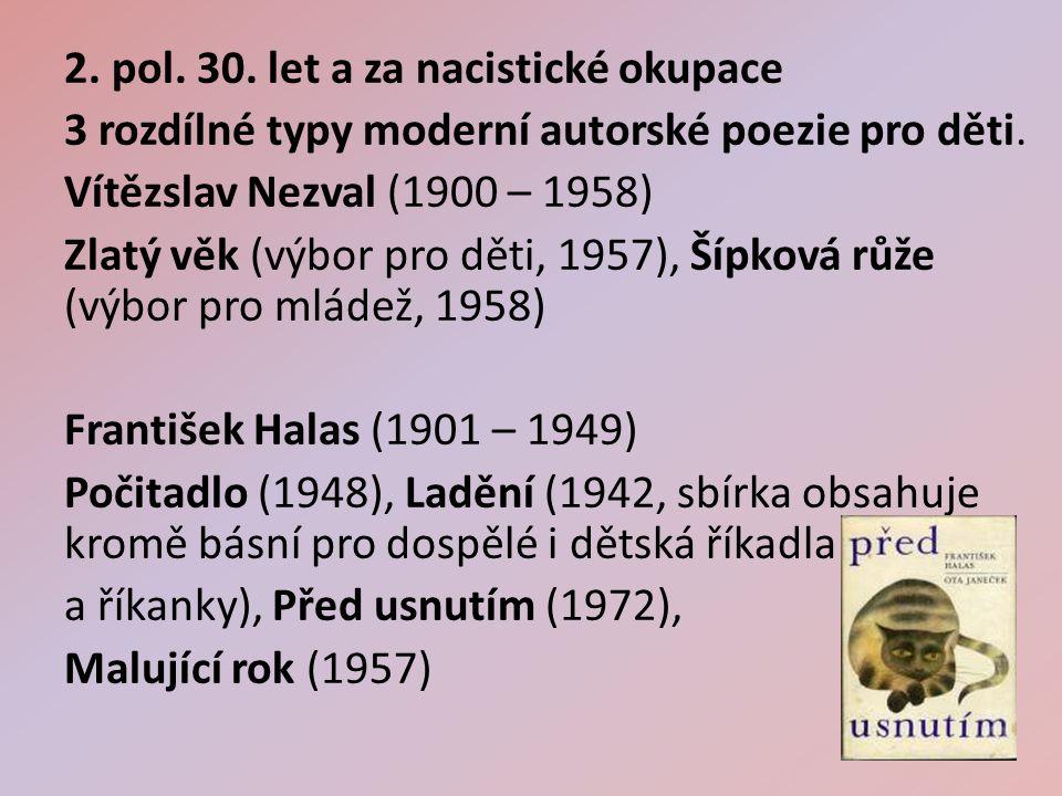 2. pol. 30. let a za nacistické okupace 3 rozdílné typy moderní autorské poezie pro děti.