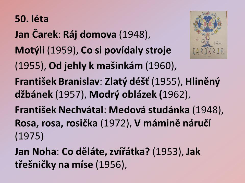 50. léta Jan Čarek: Ráj domova (1948), Motýli (1959), Co si povídaly stroje (1955), Od jehly k mašinkám (1960), František Branislav: Zlatý déšť (1955)