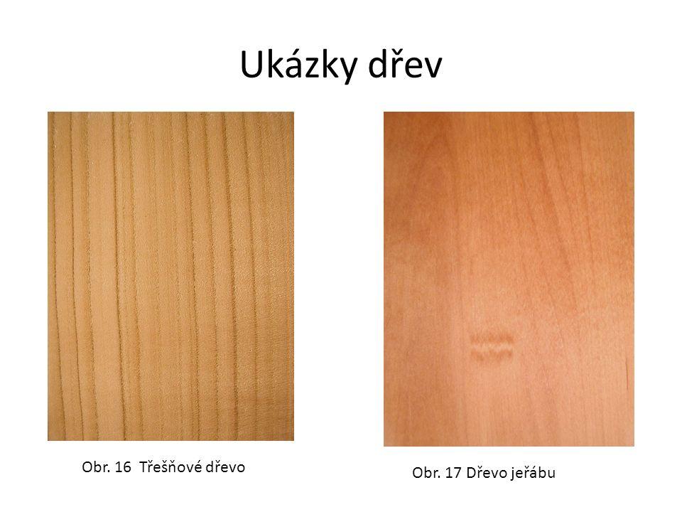 Ukázky dřev Obr. 16 Třešňové dřevo Obr. 17 Dřevo jeřábu