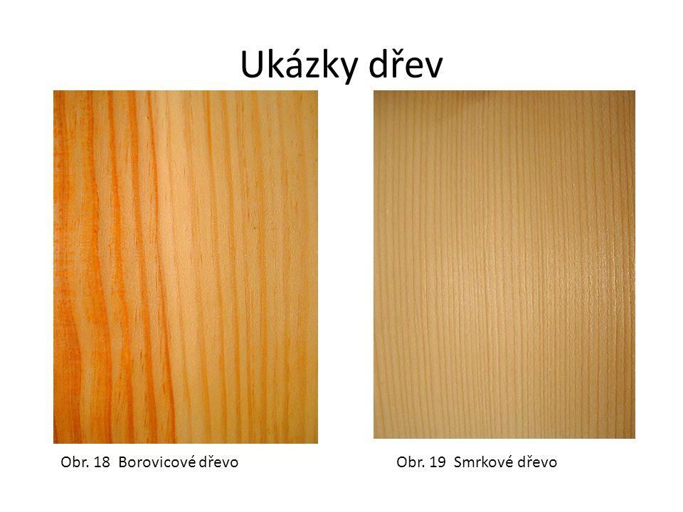 Ukázky dřev Obr. 18 Borovicové dřevoObr. 19 Smrkové dřevo