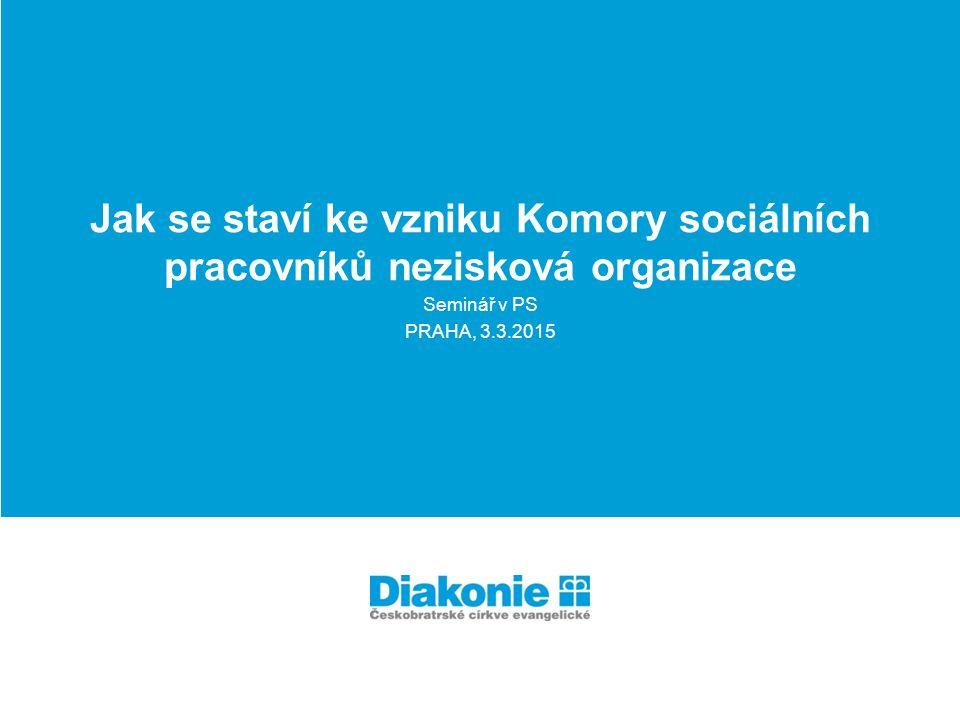 Jak se staví ke vzniku Komory sociálních pracovníků nezisková organizace Seminář v PS PRAHA, 3.3.2015