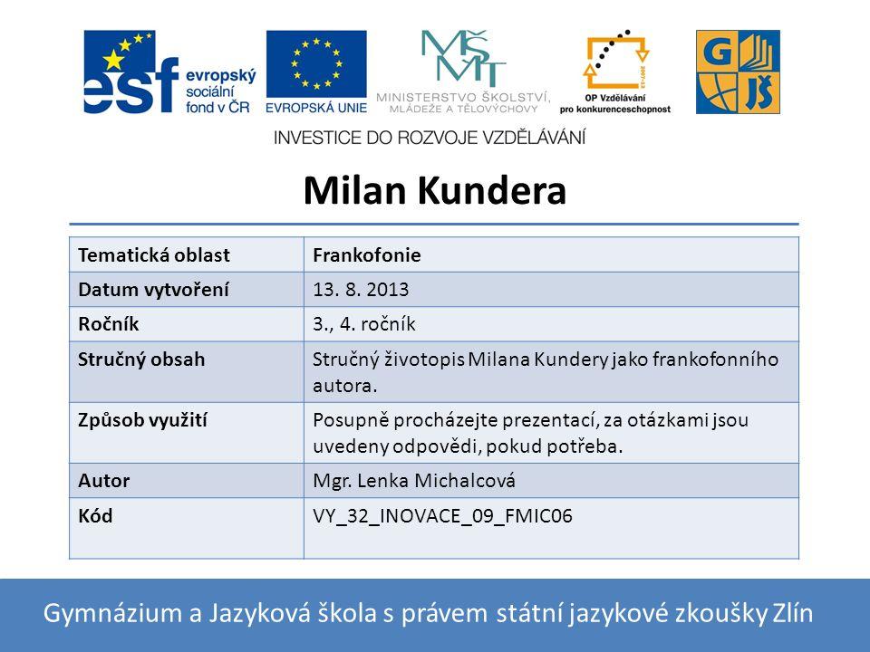 Milan Kundera Gymnázium a Jazyková škola s právem státní jazykové zkoušky Zlín Tematická oblastFrankofonie Datum vytvoření13.
