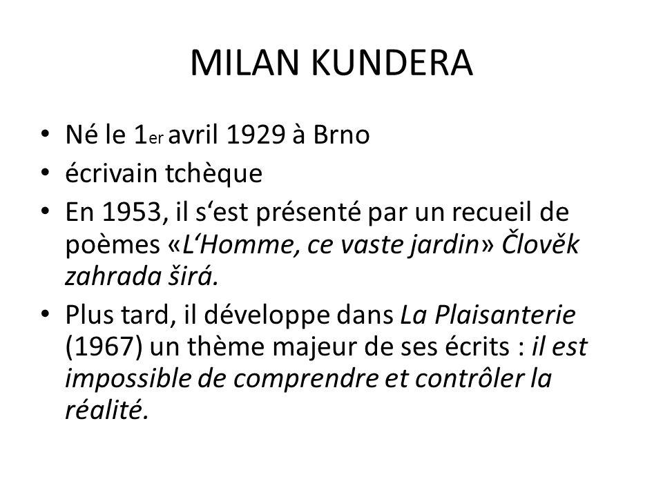 MILAN KUNDERA Né le 1 er avril 1929 à Brno écrivain tchèque En 1953, il s'est présenté par un recueil de poèmes «L'Homme, ce vaste jardin» Člověk zahrada širá.