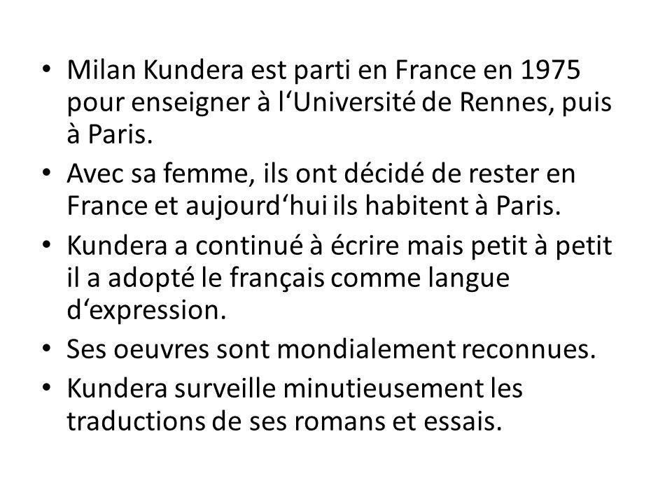 Milan Kundera est parti en France en 1975 pour enseigner à l'Université de Rennes, puis à Paris.