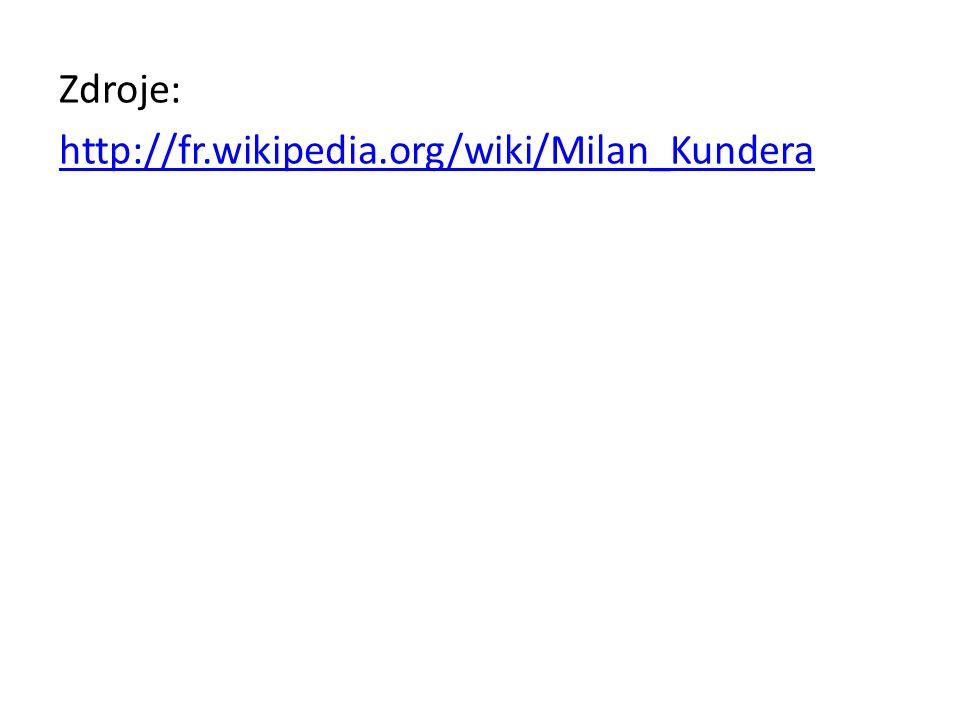 Zdroje: http://fr.wikipedia.org/wiki/Milan_Kundera