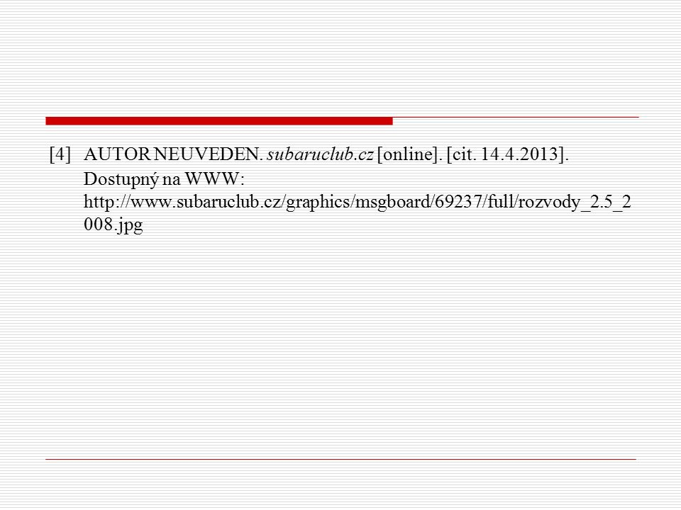 [4] AUTOR NEUVEDEN. subaruclub.cz [online]. [cit. 14.4.2013]. Dostupný na WWW: http://www.subaruclub.cz/graphics/msgboard/69237/full/rozvody_2.5_2 008