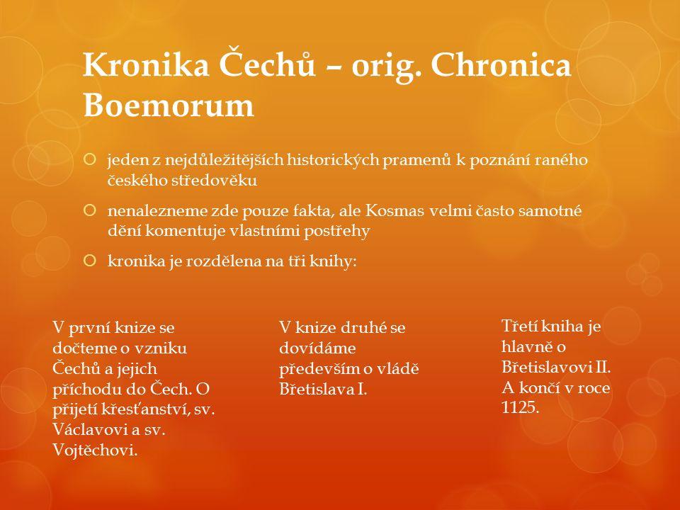 Kronika Čechů – orig. Chronica Boemorum  jeden z nejdůležitějších historických pramenů k poznání raného českého středověku  nenalezneme zde pouze fa