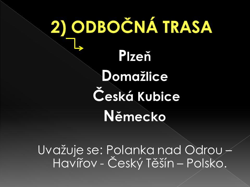 P lzeň D omažlice Č eská Kubice N ěmecko Uvažuje se: Polanka nad Odrou – Havířov - Český Těšín – Polsko.