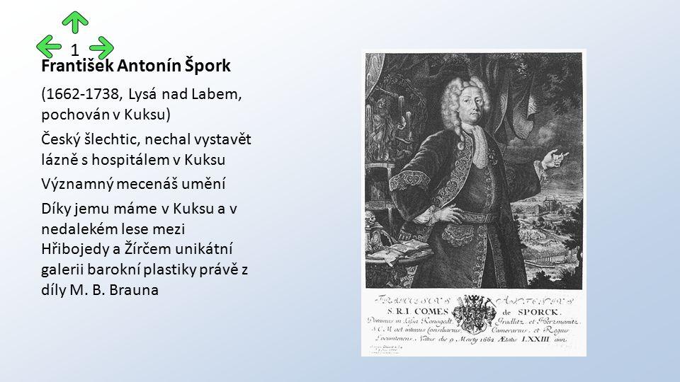 František Antonín Špork (1662-1738, Lysá nad Labem, pochován v Kuksu) Český šlechtic, nechal vystavět lázně s hospitálem v Kuksu Významný mecenáš uměn