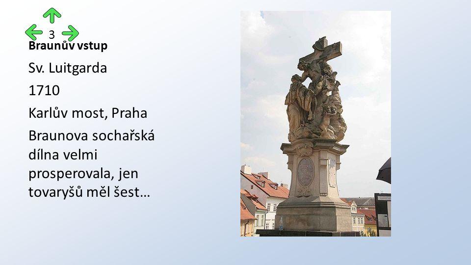 Braunův vstup Sv. Luitgarda 1710 Karlův most, Praha Braunova sochařská dílna velmi prosperovala, jen tovaryšů měl šest… 3