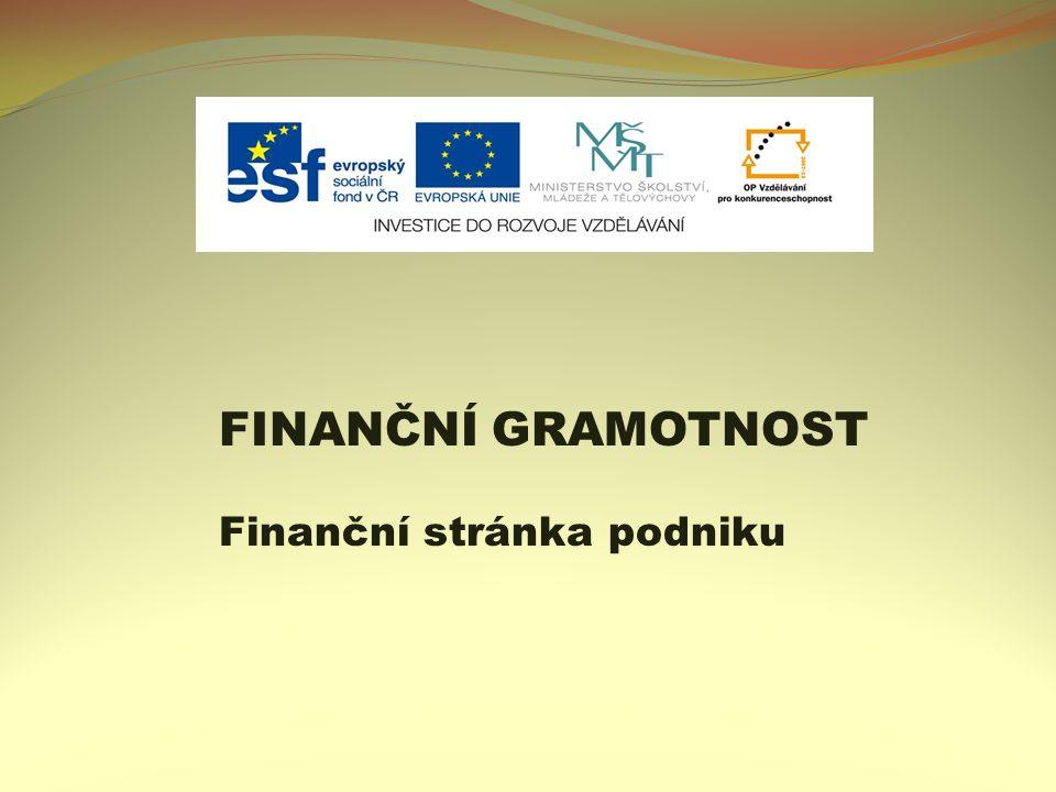 FINANČNÍ GRAMOTNOST Finanční stránka podniku