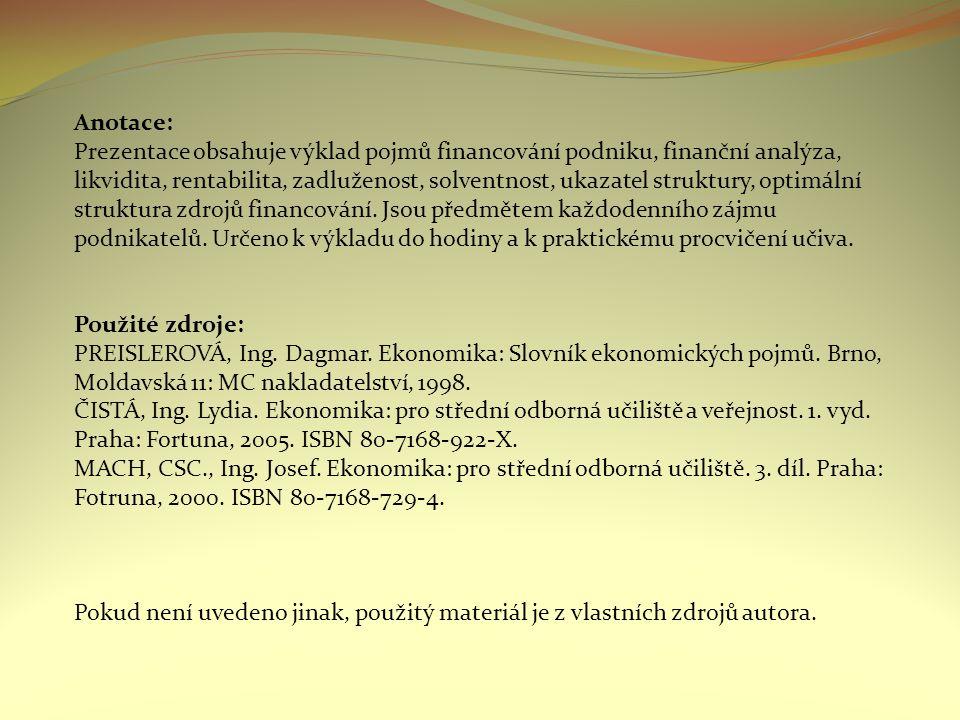 Anotace: Prezentace obsahuje výklad pojmů financování podniku, finanční analýza, likvidita, rentabilita, zadluženost, solventnost, ukazatel struktury, optimální struktura zdrojů financování.