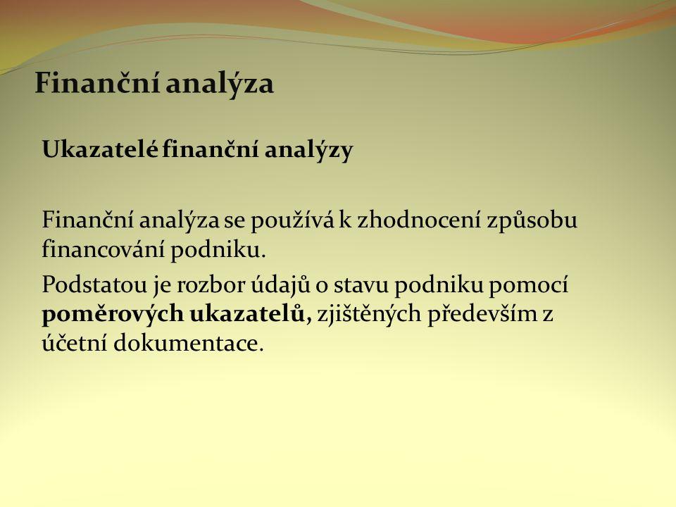Finanční analýza Ukazatelé finanční analýzy Finanční analýza se používá k zhodnocení způsobu financování podniku.