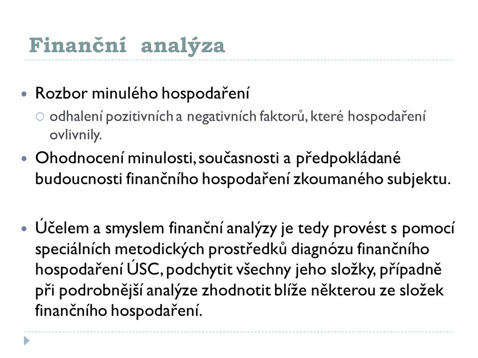Finanční analýza Rozbor minulého hospodaření  odhalení pozitivních a negativních faktorů, které hospodaření ovlivnily. Ohodnocení minulosti, současno