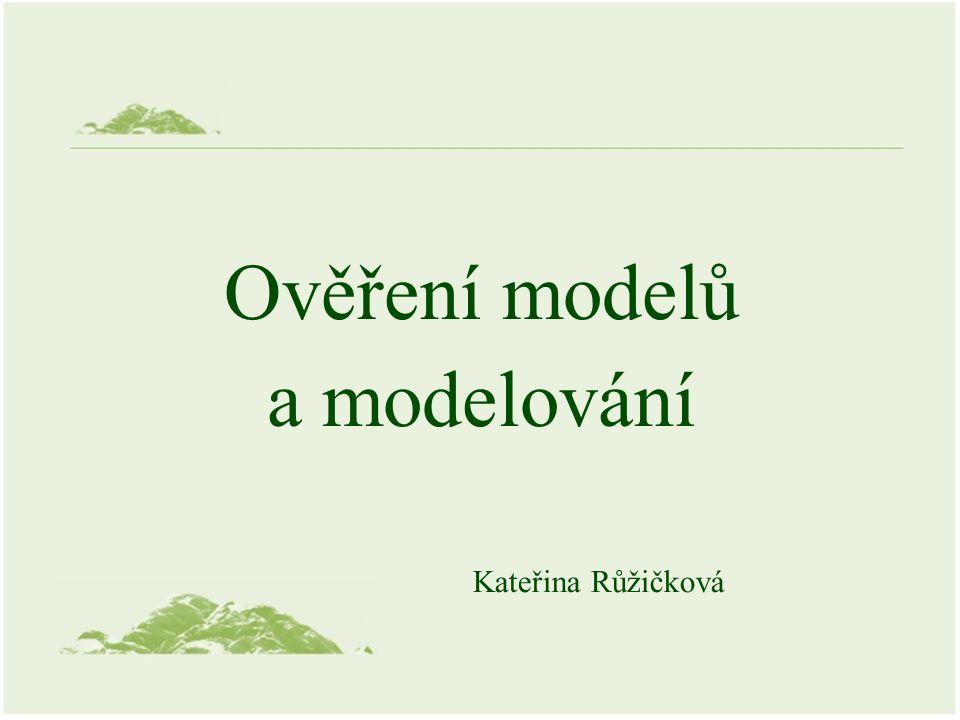 Ověření modelů a modelování Kateřina Růžičková