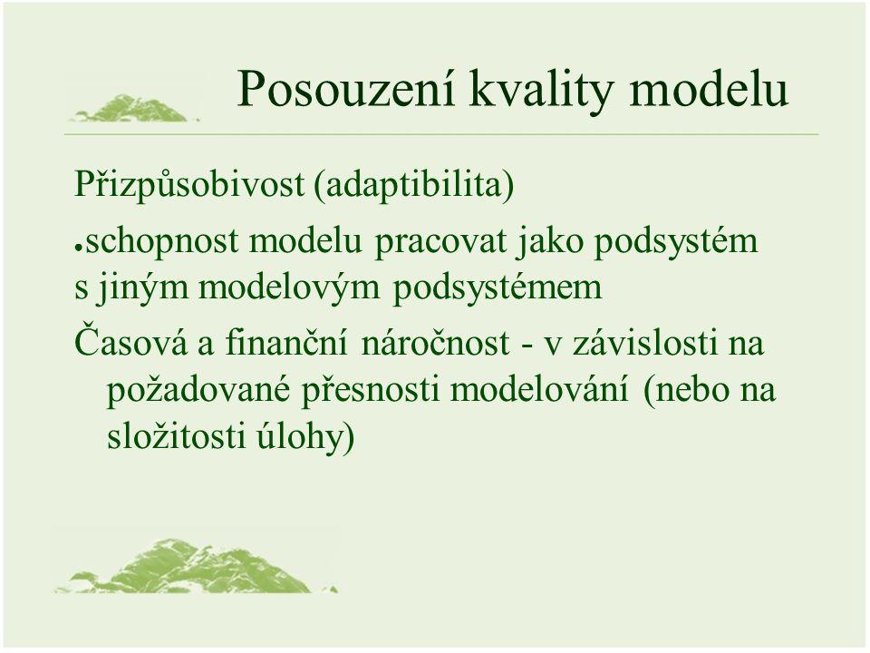 Posouzení kvality modelu Přizpůsobivost (adaptibilita) ● schopnost modelu pracovat jako podsystém s jiným modelovým podsystémem Časová a finanční náro
