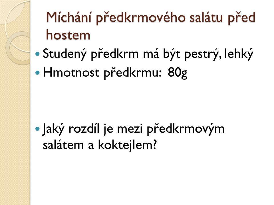 Míchání předkrmového salátu před hostem Studený předkrm má být pestrý, lehký Hmotnost předkrmu: 80g Jaký rozdíl je mezi předkrmovým salátem a koktejlem