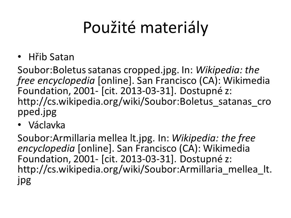Použité materiály Hřib Satan Soubor:Boletus satanas cropped.jpg. In: Wikipedia: the free encyclopedia [online]. San Francisco (CA): Wikimedia Foundati