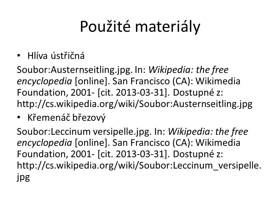 Použité materiály Hlíva ústřičná Soubor:Austernseitling.jpg. In: Wikipedia: the free encyclopedia [online]. San Francisco (CA): Wikimedia Foundation,