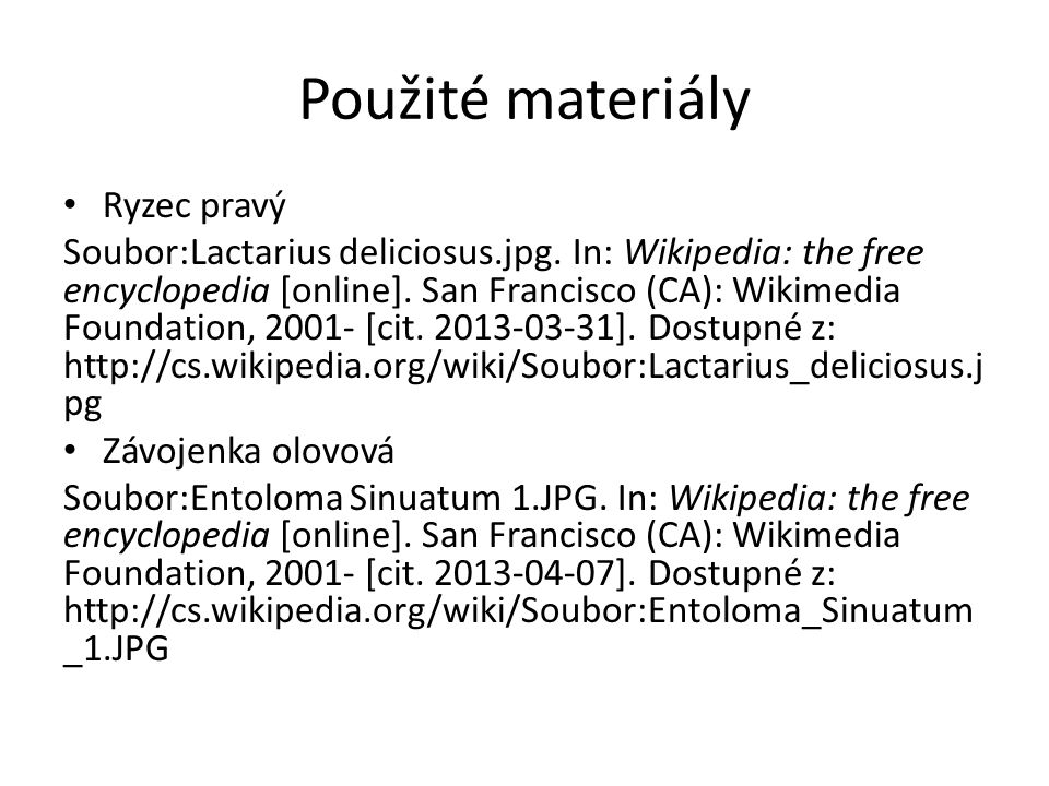 Použité materiály Ryzec pravý Soubor:Lactarius deliciosus.jpg. In: Wikipedia: the free encyclopedia [online]. San Francisco (CA): Wikimedia Foundation