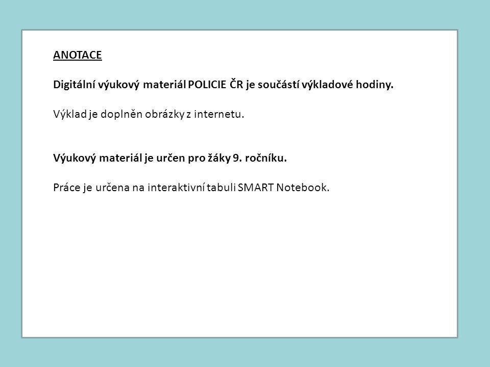 ANOTACE Digitální výukový materiál POLICIE ČR je součástí výkladové hodiny. Výklad je doplněn obrázky z internetu. Výukový materiál je určen pro žáky