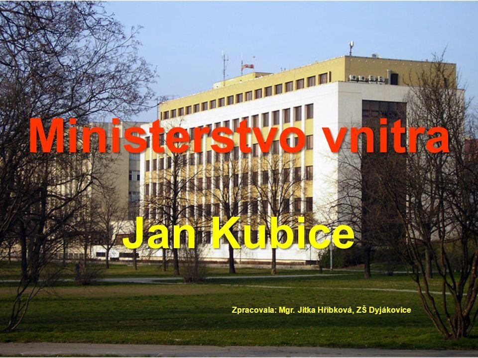 Ministerstvo vnitra Jan Kubice Zpracovala: Mgr. Jitka Hříbková, ZŠ Dyjákovice