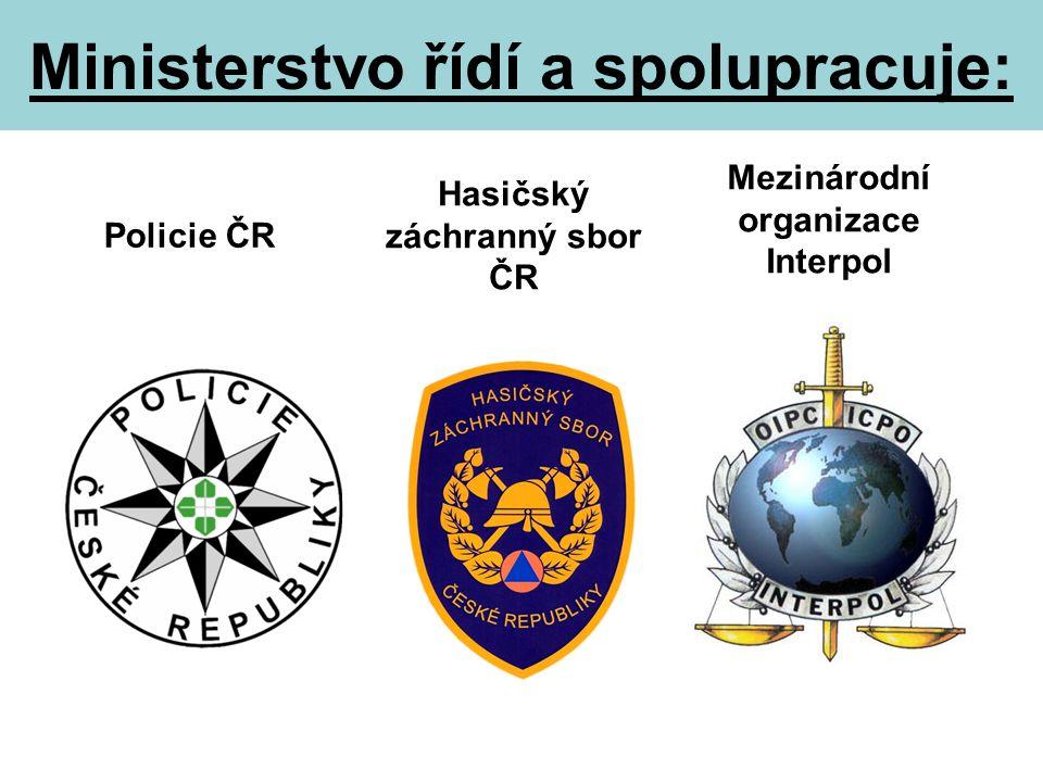 Ministerstvo řídí a spolupracuje: Policie ČR Hasičský záchranný sbor ČR Mezinárodní organizace Interpol