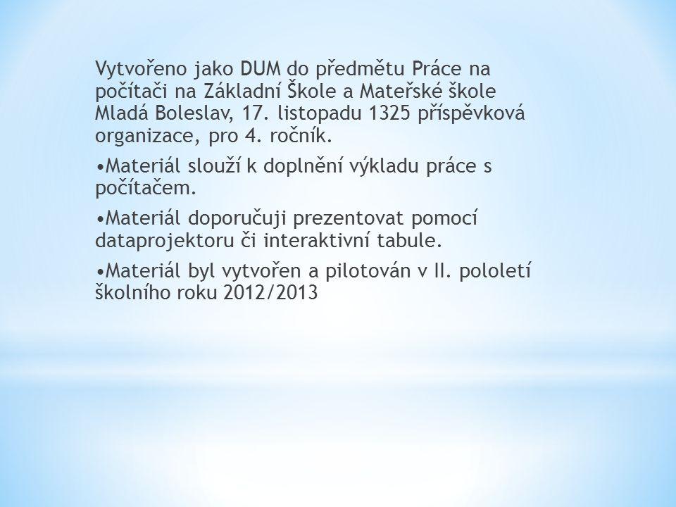 Vytvořeno jako DUM do předmětu Práce na počítači na Základní Škole a Mateřské škole Mladá Boleslav, 17. listopadu 1325 příspěvková organizace, pro 4.