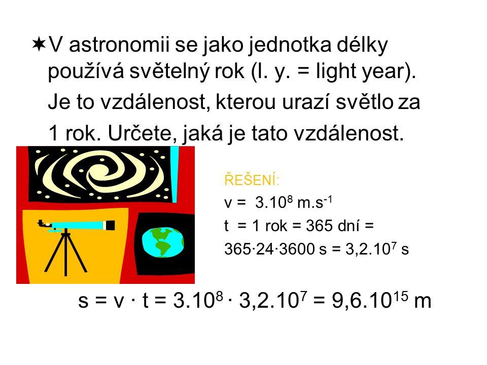  V astronomii se jako jednotka délky používá světelný rok (l.