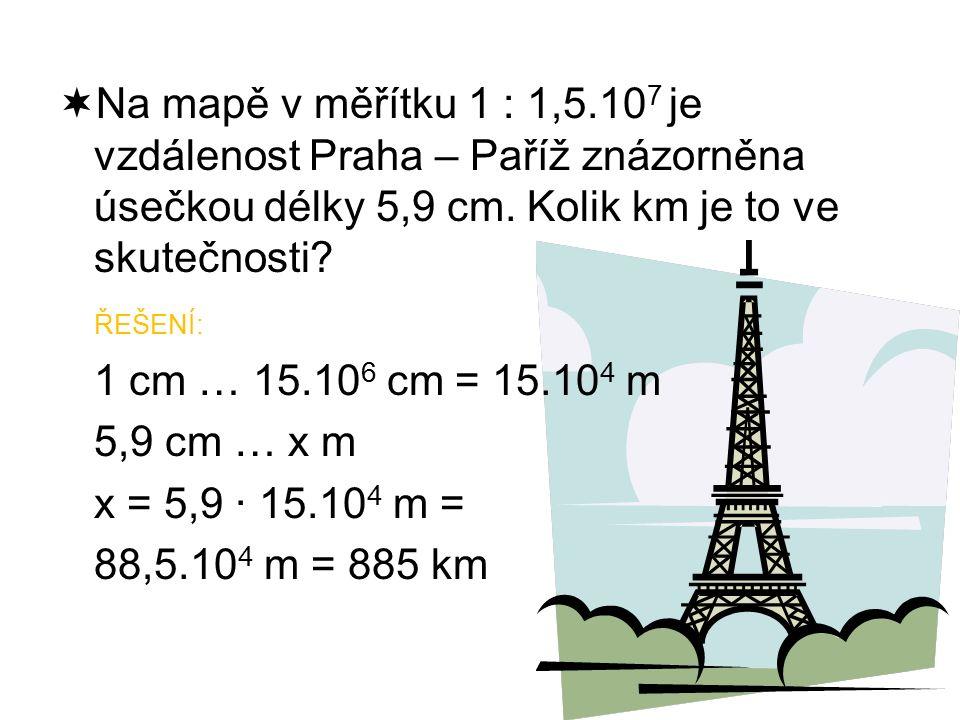  Na mapě v měřítku 1 : 1,5.10 7 je vzdálenost Praha – Paříž znázorněna úsečkou délky 5,9 cm.