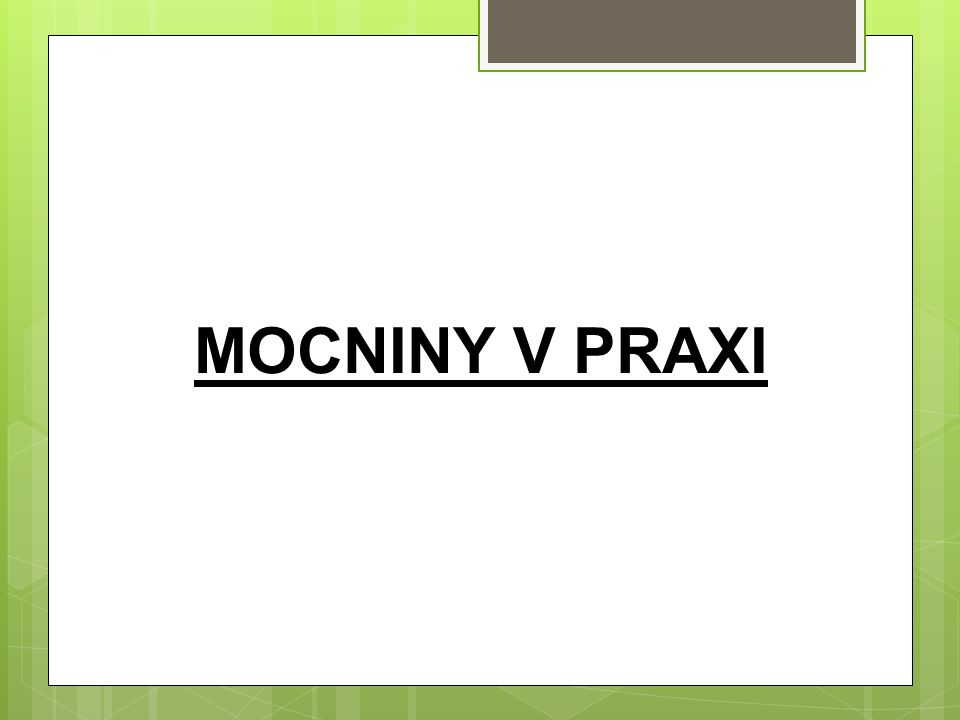 MOCNINY V PRAXI