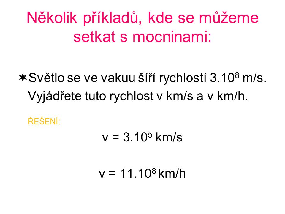 Několik příkladů, kde se můžeme setkat s mocninami:  Světlo se ve vakuu šíří rychlostí 3.10 8 m/s.