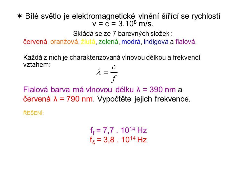  Bílé světlo je elektromagnetické vlnění šířící se rychlostí v = c = 3.10 8 m/s.