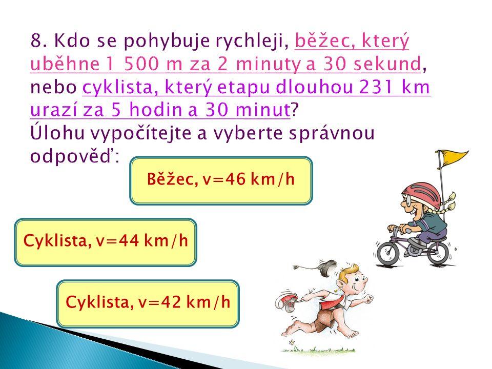Cyklista, v=44 km/h Běžec, v=46 km/h Cyklista, v=42 km/h