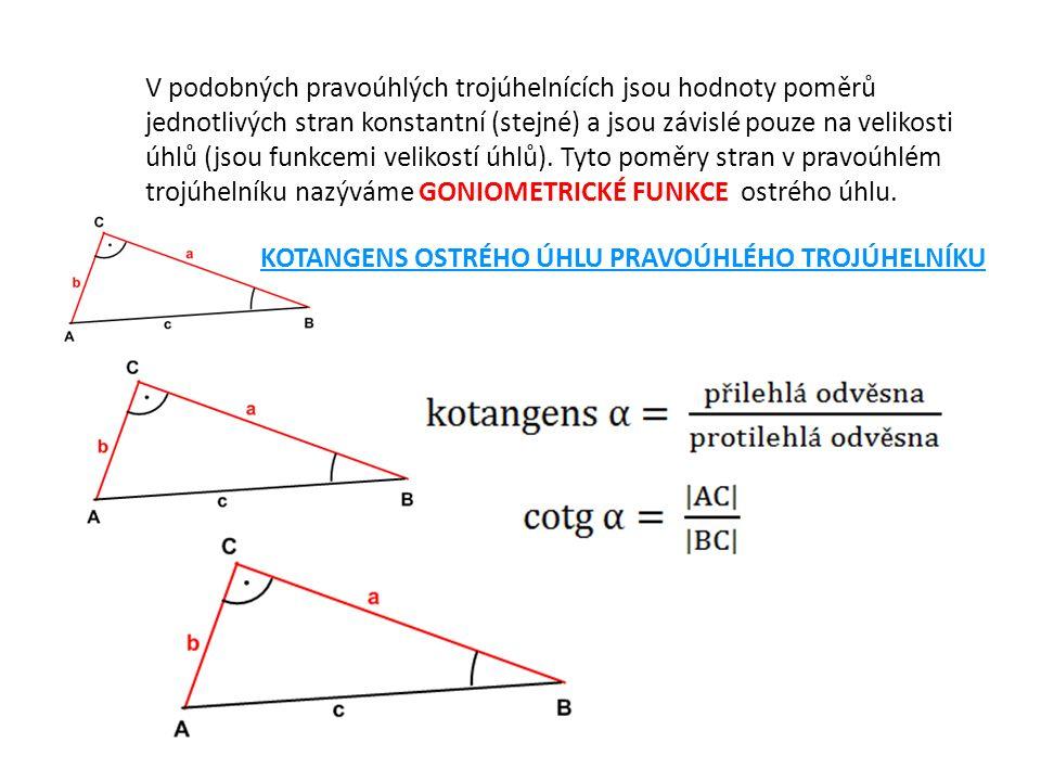 V podobných pravoúhlých trojúhelnících jsou hodnoty poměrů jednotlivých stran konstantní (stejné) a jsou závislé pouze na velikosti úhlů (jsou funkcem