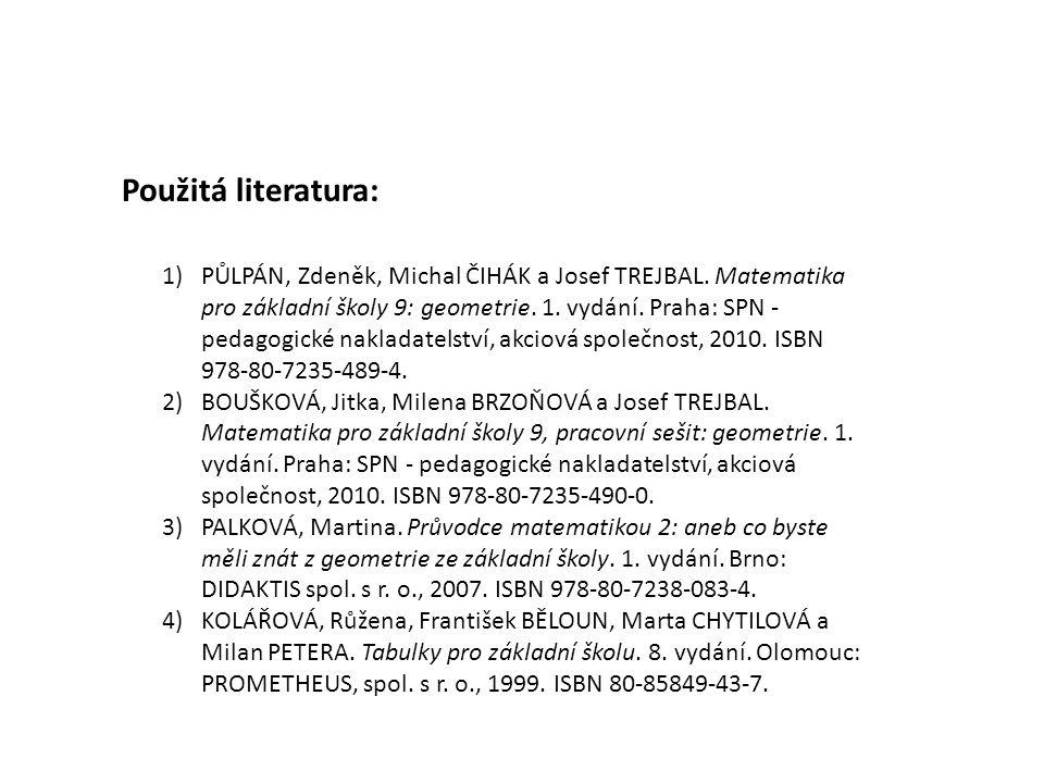 1)PŮLPÁN, Zdeněk, Michal ČIHÁK a Josef TREJBAL. Matematika pro základní školy 9: geometrie. 1. vydání. Praha: SPN - pedagogické nakladatelství, akciov