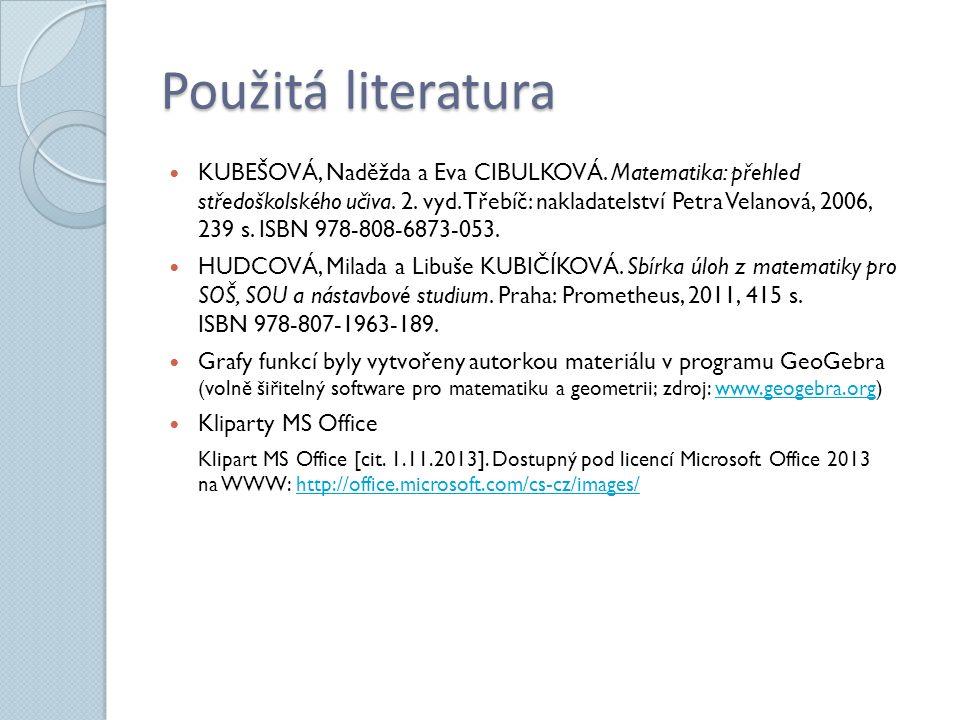 Použitá literatura KUBEŠOVÁ, Naděžda a Eva CIBULKOVÁ. Matematika: přehled středoškolského učiva. 2. vyd. Třebíč: nakladatelství Petra Velanová, 2006,