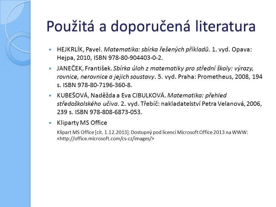 Použitá a doporučená literatura HEJKRLÍK, Pavel. Matematika: sbírka řešených příkladů.