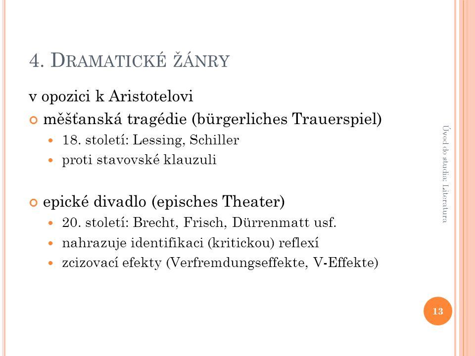 4. D RAMATICKÉ ŽÁNRY v opozici k Aristotelovi měšťanská tragédie (bürgerliches Trauerspiel) 18.