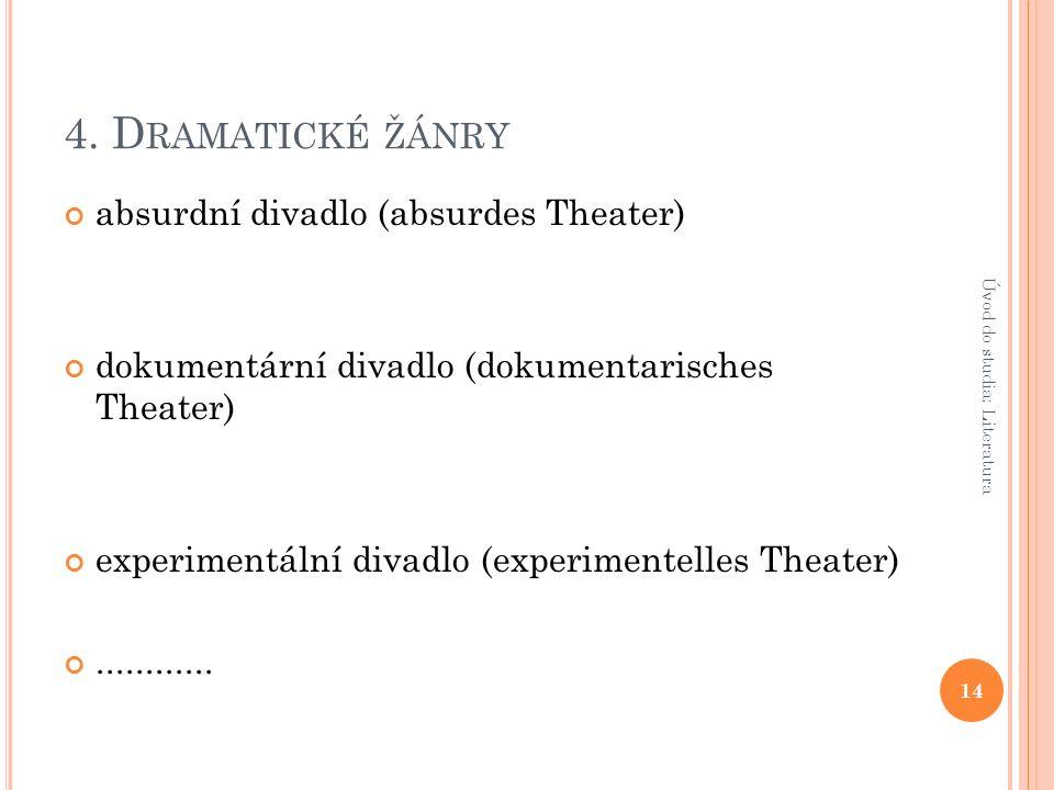 4. D RAMATICKÉ ŽÁNRY absurdní divadlo (absurdes Theater) dokumentární divadlo (dokumentarisches Theater) experimentální divadlo (experimentelles Theat