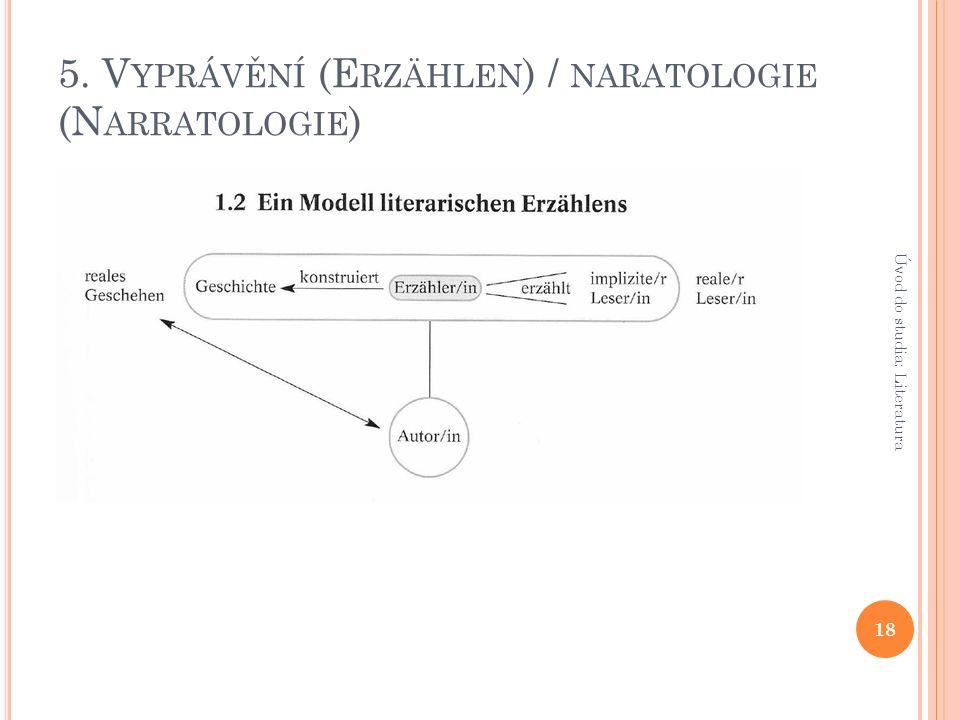 5. V YPRÁVĚNÍ (E RZÄHLEN ) / NARATOLOGIE (N ARRATOLOGIE ) 18 Úvod do studia: Literatura